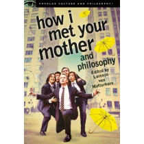 How I Met Your Mother and Philosophy: Being and Awesomeness by Lorenzo von Matterhorn, 9780812698350