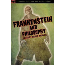 Frankenstein and Philosophy: The Shocking Truth by Nicolas Michaud, 9780812698367