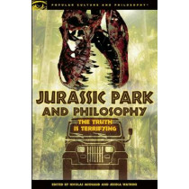 Jurassic Park and Philosophy: The Truth Is Terrifying by Nicolas Michaud, 9780812698473