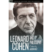 Leonard Cohen and Philosophy: Various Positions by Jason Holt, 9780812698565