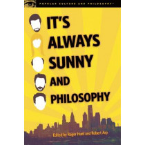 It's Always Sunny and Philosophy: The Gang Gets Analyzed by Roger Hunt, 9780812698916