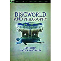 Discworld and Philosophy: Reality Is Not What It Seems by Nicolas Michaud, 9780812699197