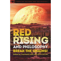 Red Rising and Philosophy: Break the Chains! by Courtland Lewis, 9780812699470