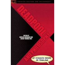 Deadpool and Philosophy: My Common Sense Is Tingling by Nicolas Michaud, 9780812699494