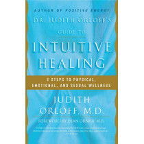 Dr. Judith Orloff's Guide to Intuitive Healing: Five Steps to Physical, Emotional, and Sexual Wellness by Judith Orloff, 9780812930986
