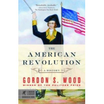The American Revolution: A History by Gordon S Wood, 9780812970418
