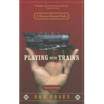 Playing with Trains: A Passion Beyond Scale by Sam Posey, 9780812971262