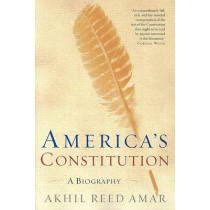 America's Constitution: A Biography by Professor Akhil Reed Amar, 9780812972726