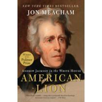 American Lion: Andrew Jackson in the White House by John Meacham, 9780812973464