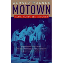 Motown: Music, Money, Sex, and Power by Gerald Posner, 9780812974683