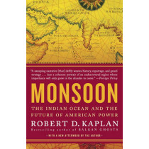 Monsoon: The Indian Ocean and the Future of American Power by Robert D Kaplan, 9780812979206
