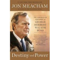 Destiny And Power: The American Odyssey of George Herbert Walker Bush by Jon Meacham, 9780812979473