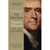 Thomas Jefferson: The Art of Power by Jon Meacham, 9780812979480