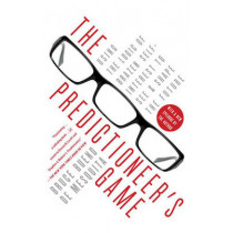 The Predictioneer's Game: Using the Logic of Brazen Self-Interest to See and Shape the Future by Bruce Bueno de Mesquita, 9780812979770