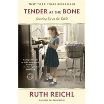 Tender at the Bone: Growing Up at the Table by Ruth Reichl, 9780812981117