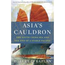Asia's Cauldron by Robert D. Kaplan, 9780812984804