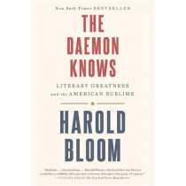 The Daemon Knows: Literary Greatness and the American Sublime by Harold Bloom, 9780812987461