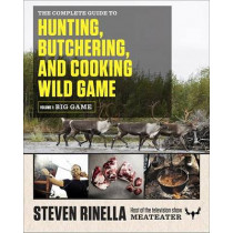 The Complete Guide to Hunting, Butchering, and Cooking Wild Game, Volume 1: Big Game by Steven Rinella, 9780812994063