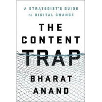 The Content Trap by Bharat Anand, 9780812995381