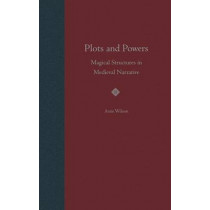 Plots and Powers: Magical Structures in Medieval Narrative, 9780813021218
