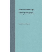 Slavery without Sugar: Diversity in Caribbean Economy and Society Since the 17th Century, 9780813025520