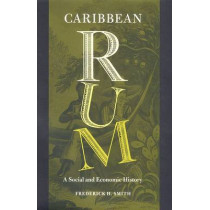 Caribbean Rum: A Social and Economic History by Frederick H. Smith, 9780813033150
