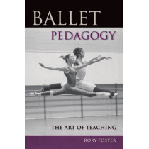 Ballet Pedagogy: The Art of Teaching by Rory Foster, 9780813034591