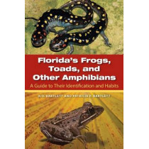 Florida's Frogs, Toads, and Other Amphibians: A Guide to Their Identification and Habits by Richard Bartlett, 9780813036694