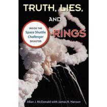 Truth, Lies and O-Rings: Inside the Space Shuttle `Challenger' Disaster by Allan J. McDonald, 9780813041933