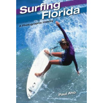 Surfing Florida: A Photographic History by Paul Aho, 9780813049489