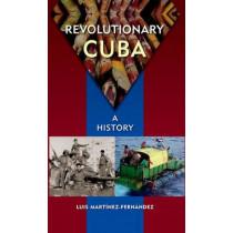 Revolutionary Cuba: A History by Luis Martinez-Fernandez, 9780813049953