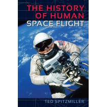The History of Human Space Flight by Ted Spitzmiller, 9780813054278