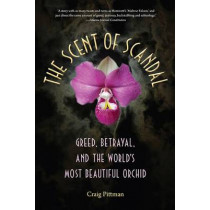 The Scent of Scandal: Greed, Betrayal, and the World's Most Beautiful Orchid by Craig Pittman, 9780813060569
