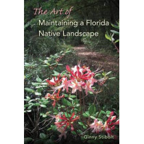 The Art of Maintaining a Florida Native Landscape by Ginny Stibolt, 9780813061313