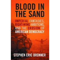 Blood in the Sand: Imperial Fantasies, Right-Wing Ambitions, and the Erosion of American Democracy by Stephen Eric Bronner, 9780813123677