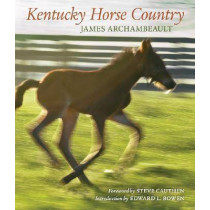 Kentucky Horse Country: Images of the Bluegrass by James Archambeault, 9780813125053