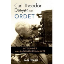 Carl Theodor Dreyer and Ordet: My Summer with the Danish Filmmaker by Jan Wahl, 9780813136189