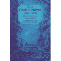 The Gothic Novel 1790-1830: Plot Summaries and Index to Motifs by Ann B. Tracy, 9780813155135