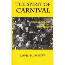 The Spirit of Carnival: Magical Realism and the Grotesque by David K. Danow, 9780813191072