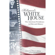 Hollywood's White House: The American Presidency in Film and History by Peter C. Rollins, 9780813191263