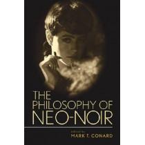 The Philosophy of Neo-Noir by Mark T. Conard, 9780813192178