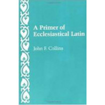 A Primer of Ecclesiastical Latin by John F. Collins, 9780813206677