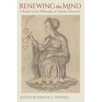 Renewing the Mind: A Reader in the Philosophy of Catholic Education by Don J. Briel, 9780813227313