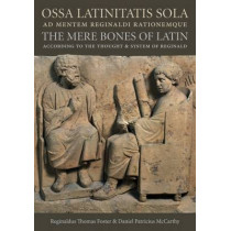 Ossa Latinitatis Sola Ad Mentem Reginaldi Rationemque: The Mere Bones of Latin According to the Thought and System of Reginald by Reginaldus Thomas Foster, 9780813228327