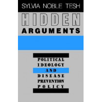 Hidden Arguments: Political Ideology and Disease Prevention Policy by S.N. Tesh, 9780813513157