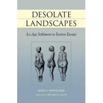 Desolate Landscapes: Ice-age Settlement in Eastern Europe by J.F. Hoffecker, 9780813529929