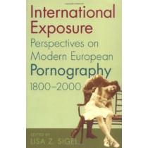 International Exposure: Perspectives on Modern European Pornography,1800-2000 by Lisa Z. Sigel, 9780813535197