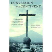 Conversion of a Continent: Contemporary Religious Change in Latin America by Timothy J. Steigenga, 9780813542027