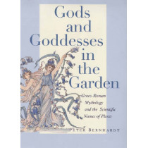 Gods and Goddesses in the Garden: Greco-Roman Mythology and the Scientific Names of Plants by Peter Bernhardt, 9780813542669