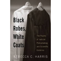 Black Robes, White Coats: The Puzzle of Judicial Policymaking and Scientific Evidence, 9780813543697